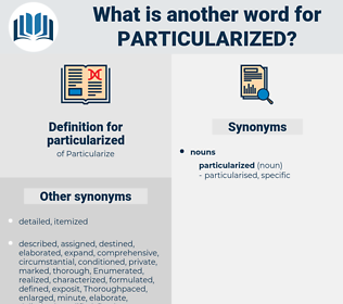 particularized, synonym particularized, another word for particularized, words like particularized, thesaurus particularized