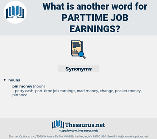 parttime job earnings, synonym parttime job earnings, another word for parttime job earnings, words like parttime job earnings, thesaurus parttime job earnings