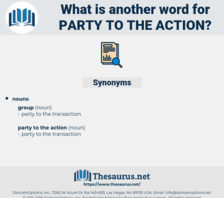party to the action, synonym party to the action, another word for party to the action, words like party to the action, thesaurus party to the action