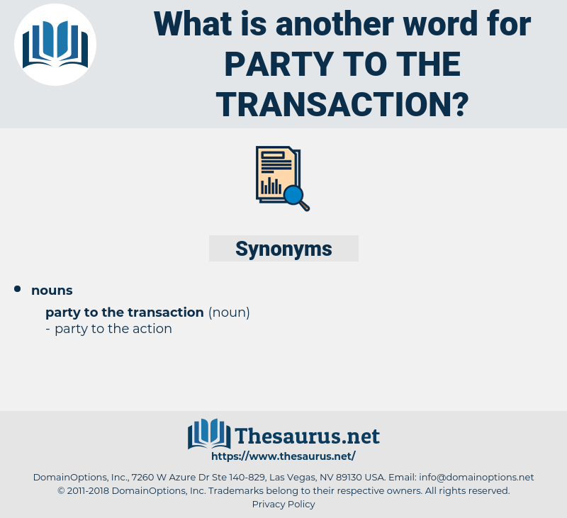 party to the transaction, synonym party to the transaction, another word for party to the transaction, words like party to the transaction, thesaurus party to the transaction