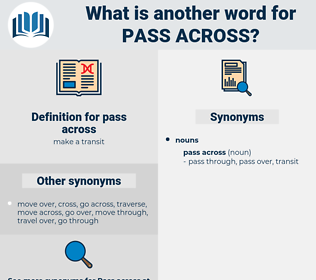 pass across, synonym pass across, another word for pass across, words like pass across, thesaurus pass across