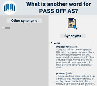 pass off as, synonym pass off as, another word for pass off as, words like pass off as, thesaurus pass off as