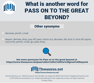 pass on to the Great Beyond, synonym pass on to the Great Beyond, another word for pass on to the Great Beyond, words like pass on to the Great Beyond, thesaurus pass on to the Great Beyond