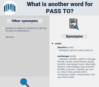 pass to, synonym pass to, another word for pass to, words like pass to, thesaurus pass to