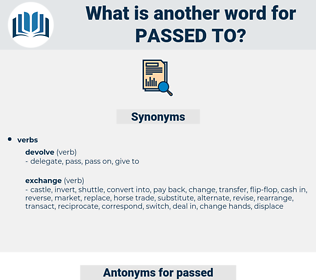 passed to, synonym passed to, another word for passed to, words like passed to, thesaurus passed to