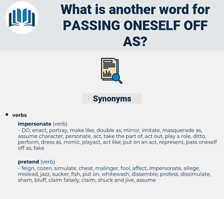passing oneself off as, synonym passing oneself off as, another word for passing oneself off as, words like passing oneself off as, thesaurus passing oneself off as
