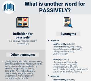 passively, synonym passively, another word for passively, words like passively, thesaurus passively