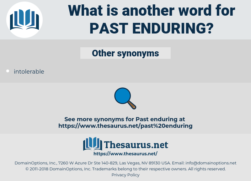 past enduring, synonym past enduring, another word for past enduring, words like past enduring, thesaurus past enduring