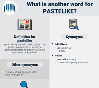 pastelike, synonym pastelike, another word for pastelike, words like pastelike, thesaurus pastelike