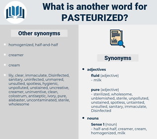 pasteurized, synonym pasteurized, another word for pasteurized, words like pasteurized, thesaurus pasteurized