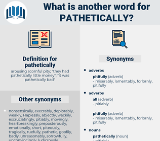 pathetically, synonym pathetically, another word for pathetically, words like pathetically, thesaurus pathetically