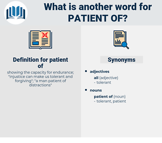 patient of, synonym patient of, another word for patient of, words like patient of, thesaurus patient of
