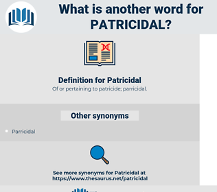 Patricidal, synonym Patricidal, another word for Patricidal, words like Patricidal, thesaurus Patricidal