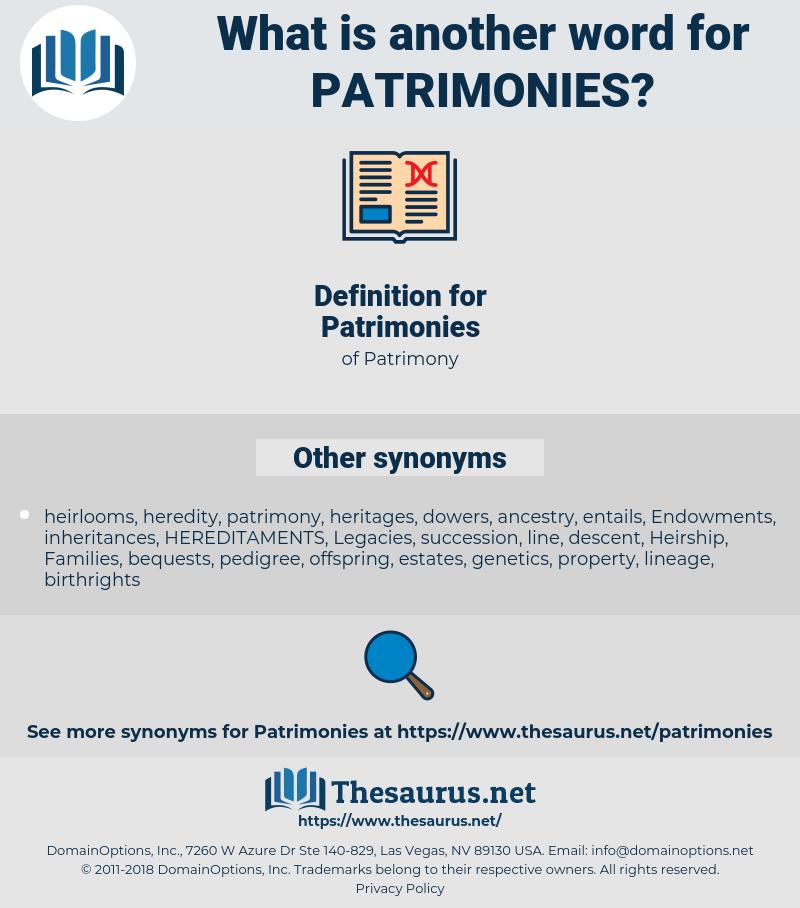 Patrimonies, synonym Patrimonies, another word for Patrimonies, words like Patrimonies, thesaurus Patrimonies