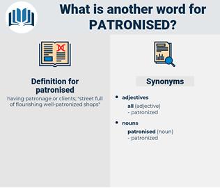 patronised, synonym patronised, another word for patronised, words like patronised, thesaurus patronised