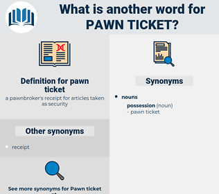pawn ticket, synonym pawn ticket, another word for pawn ticket, words like pawn ticket, thesaurus pawn ticket