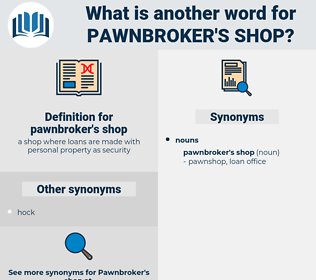 pawnbroker's shop, synonym pawnbroker's shop, another word for pawnbroker's shop, words like pawnbroker's shop, thesaurus pawnbroker's shop