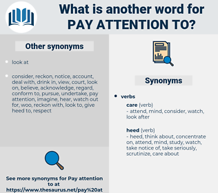 pay attention to, synonym pay attention to, another word for pay attention to, words like pay attention to, thesaurus pay attention to