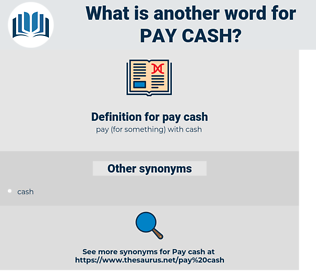 pay cash, synonym pay cash, another word for pay cash, words like pay cash, thesaurus pay cash
