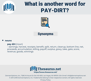pay dirt, synonym pay dirt, another word for pay dirt, words like pay dirt, thesaurus pay dirt
