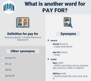 pay for, synonym pay for, another word for pay for, words like pay for, thesaurus pay for