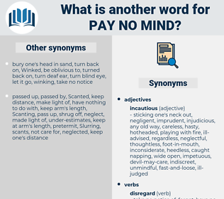 pay no mind, synonym pay no mind, another word for pay no mind, words like pay no mind, thesaurus pay no mind