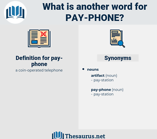 pay phone, synonym pay phone, another word for pay phone, words like pay phone, thesaurus pay phone