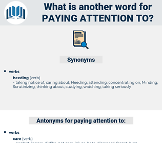 paying attention to, synonym paying attention to, another word for paying attention to, words like paying attention to, thesaurus paying attention to