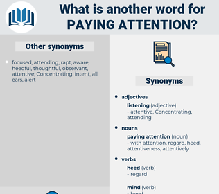 paying attention, synonym paying attention, another word for paying attention, words like paying attention, thesaurus paying attention