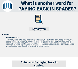 paying back in spades, synonym paying back in spades, another word for paying back in spades, words like paying back in spades, thesaurus paying back in spades