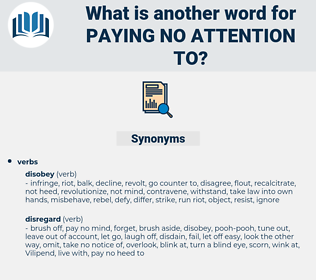 paying no attention to, synonym paying no attention to, another word for paying no attention to, words like paying no attention to, thesaurus paying no attention to