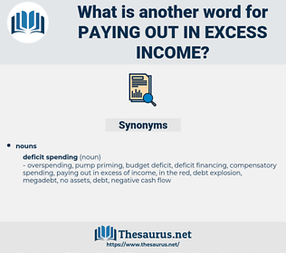 paying out in excess income, synonym paying out in excess income, another word for paying out in excess income, words like paying out in excess income, thesaurus paying out in excess income