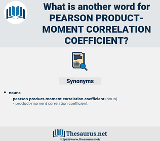 Pearson Product-moment Correlation coefficient, synonym Pearson Product-moment Correlation coefficient, another word for Pearson Product-moment Correlation coefficient, words like Pearson Product-moment Correlation coefficient, thesaurus Pearson Product-moment Correlation coefficient