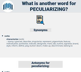 peculiarizing, synonym peculiarizing, another word for peculiarizing, words like peculiarizing, thesaurus peculiarizing