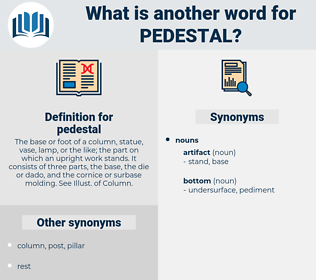 pedestal, synonym pedestal, another word for pedestal, words like pedestal, thesaurus pedestal