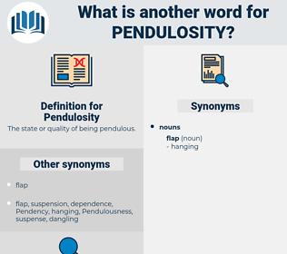 Pendulosity, synonym Pendulosity, another word for Pendulosity, words like Pendulosity, thesaurus Pendulosity