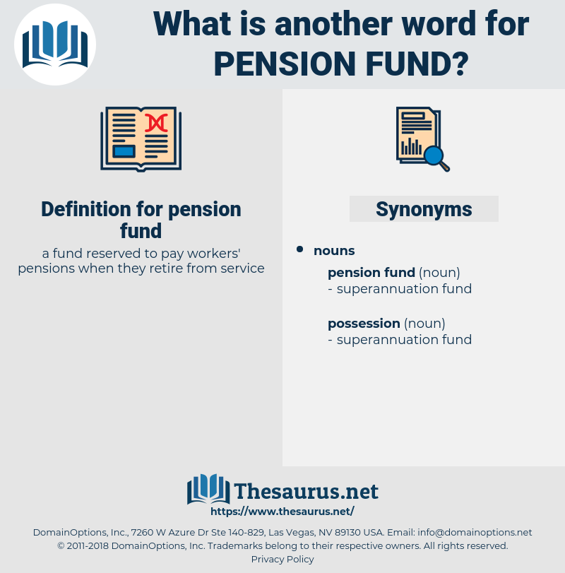 pension fund, synonym pension fund, another word for pension fund, words like pension fund, thesaurus pension fund
