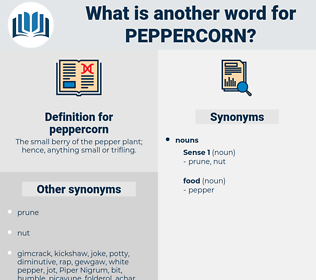 peppercorn, synonym peppercorn, another word for peppercorn, words like peppercorn, thesaurus peppercorn