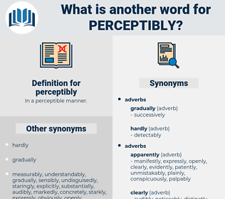 perceptibly, synonym perceptibly, another word for perceptibly, words like perceptibly, thesaurus perceptibly