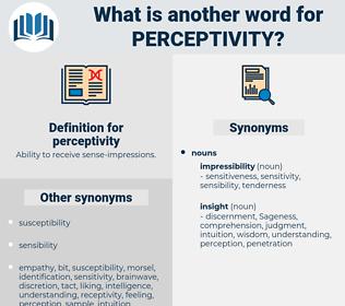 perceptivity, synonym perceptivity, another word for perceptivity, words like perceptivity, thesaurus perceptivity