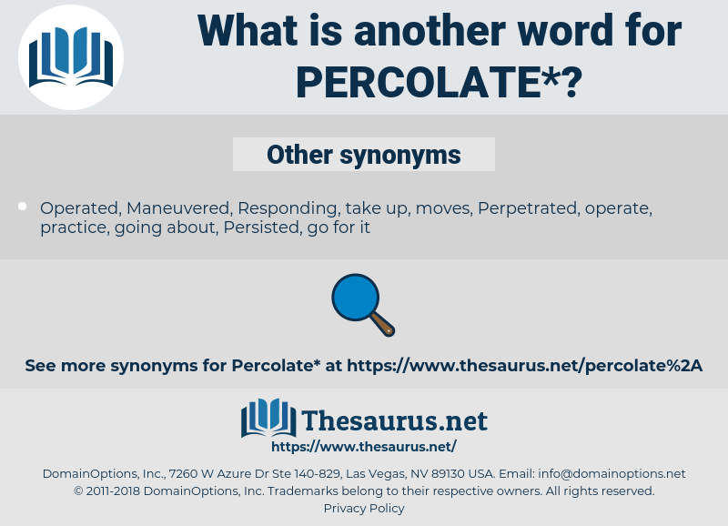 percolate, synonym percolate, another word for percolate, words like percolate, thesaurus percolate