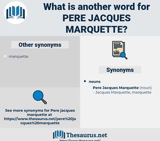 Pere Jacques Marquette, synonym Pere Jacques Marquette, another word for Pere Jacques Marquette, words like Pere Jacques Marquette, thesaurus Pere Jacques Marquette