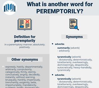 peremptorily, synonym peremptorily, another word for peremptorily, words like peremptorily, thesaurus peremptorily