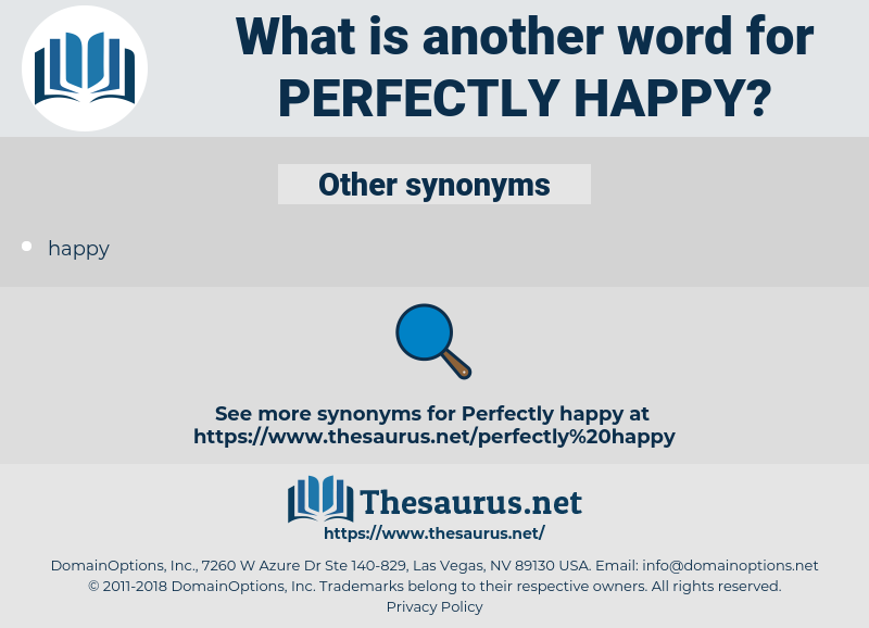 perfectly happy, synonym perfectly happy, another word for perfectly happy, words like perfectly happy, thesaurus perfectly happy