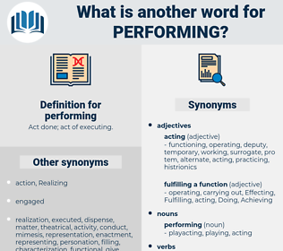 performing, synonym performing, another word for performing, words like performing, thesaurus performing