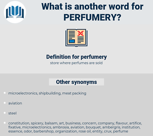 perfumery, synonym perfumery, another word for perfumery, words like perfumery, thesaurus perfumery