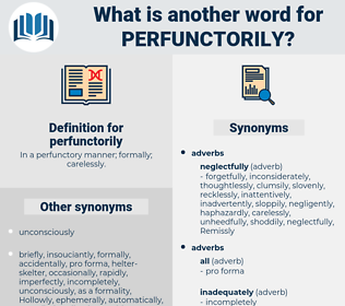 perfunctorily, synonym perfunctorily, another word for perfunctorily, words like perfunctorily, thesaurus perfunctorily