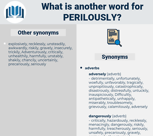 perilously, synonym perilously, another word for perilously, words like perilously, thesaurus perilously