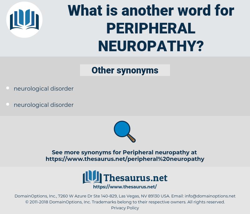 Peripheral Neuropathy, synonym Peripheral Neuropathy, another word for Peripheral Neuropathy, words like Peripheral Neuropathy, thesaurus Peripheral Neuropathy