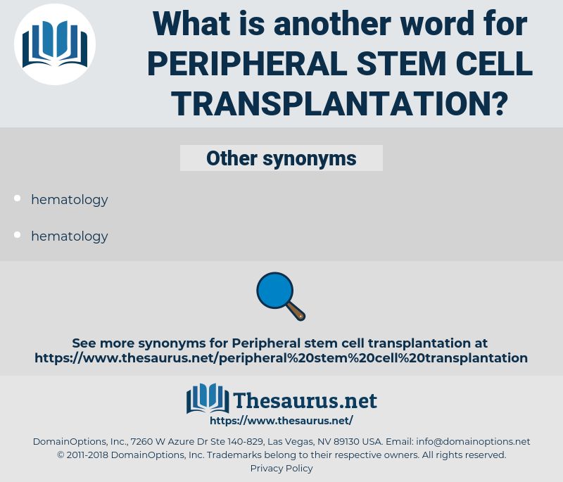 Peripheral Stem Cell Transplantation, synonym Peripheral Stem Cell Transplantation, another word for Peripheral Stem Cell Transplantation, words like Peripheral Stem Cell Transplantation, thesaurus Peripheral Stem Cell Transplantation